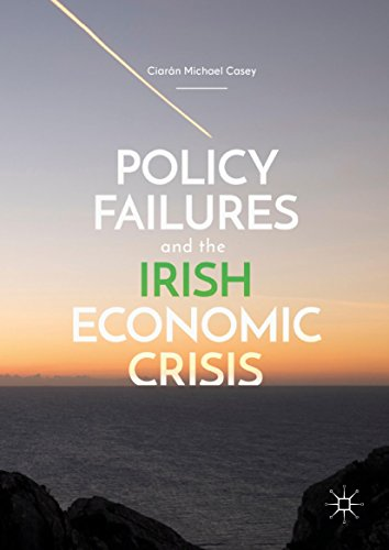 Policy Failures and the Irish Economic Crisis