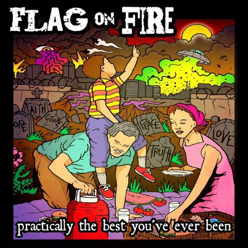 Flag On Fire - Practically The Best You've Ever Been (2017)